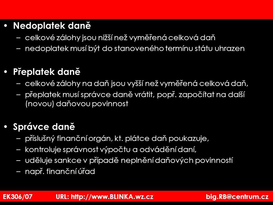 EK306/07 URL: http://www.BLINKA.wz.cz big.RB@centrum.cz Nedoplatek daně –celkové zálohy jsou nižší než vyměřená celková daň –nedoplatek musí být do st
