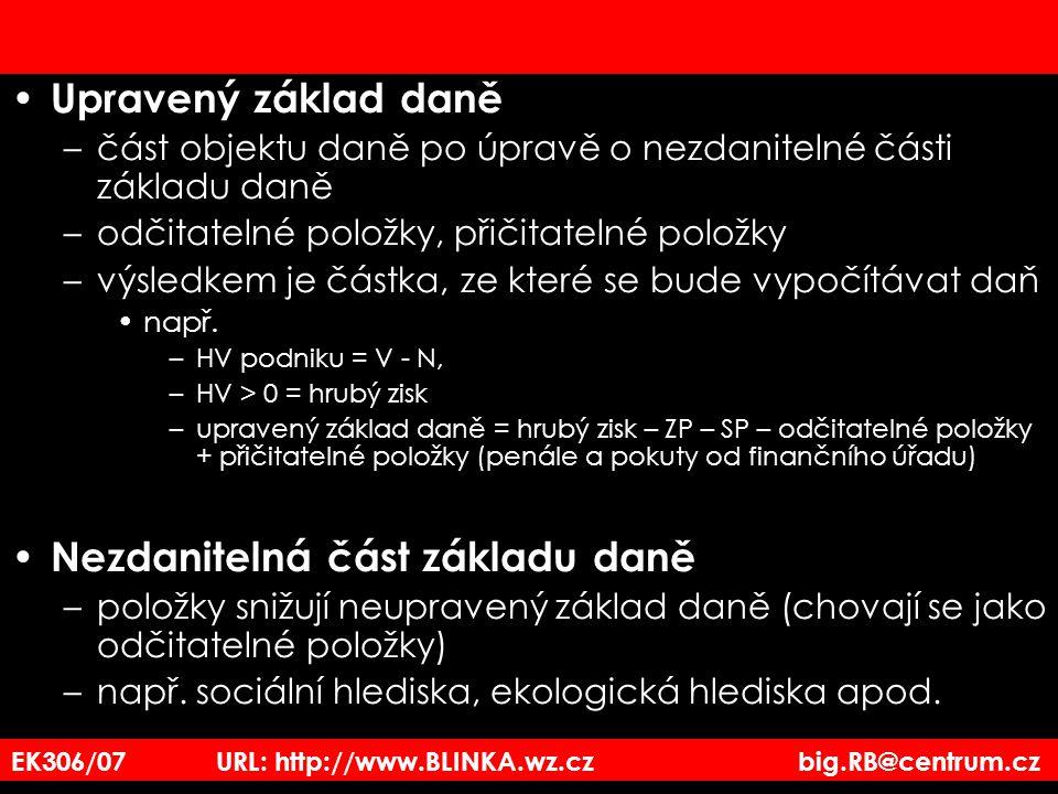 EK306/07 URL: http://www.BLINKA.wz.cz big.RB@centrum.cz Upravený základ daně –část objektu daně po úpravě o nezdanitelné části základu daně –odčitatel
