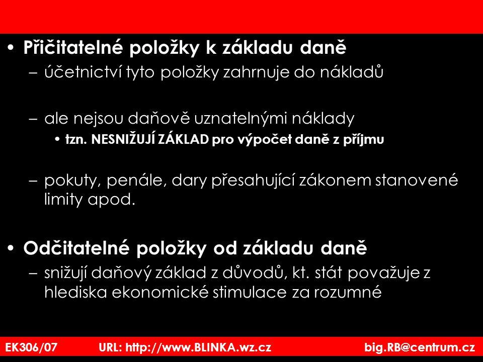 EK306/07 URL: http://www.BLINKA.wz.cz big.RB@centrum.cz Přičitatelné položky k základu daně –účetnictví tyto položky zahrnuje do nákladů –ale nejsou d