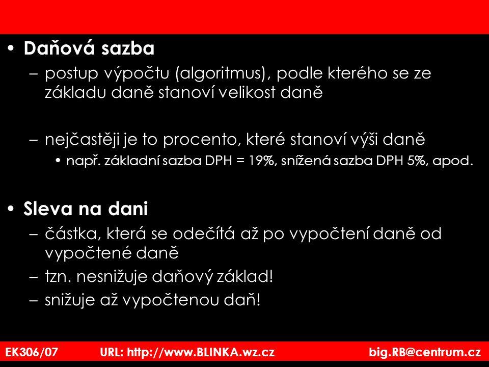 EK306/07 URL: http://www.BLINKA.wz.cz big.RB@centrum.cz Daňová sazba –postup výpočtu (algoritmus), podle kterého se ze základu daně stanoví velikost d