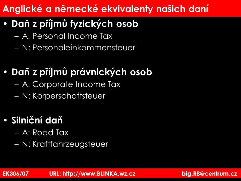 EK306/07 URL: http://www.BLINKA.wz.cz big.RB@centrum.cz Anglické a německé ekvivalenty našich daní Daň z příjmů fyzických osob –A: Personal Income Tax