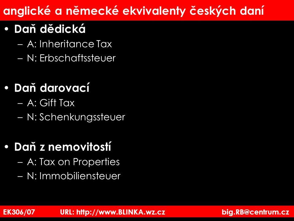 EK306/07 URL: http://www.BLINKA.wz.cz big.RB@centrum.cz anglické a německé ekvivalenty českých daní Daň dědická –A: Inheritance Tax –N: Erbschaftssteu