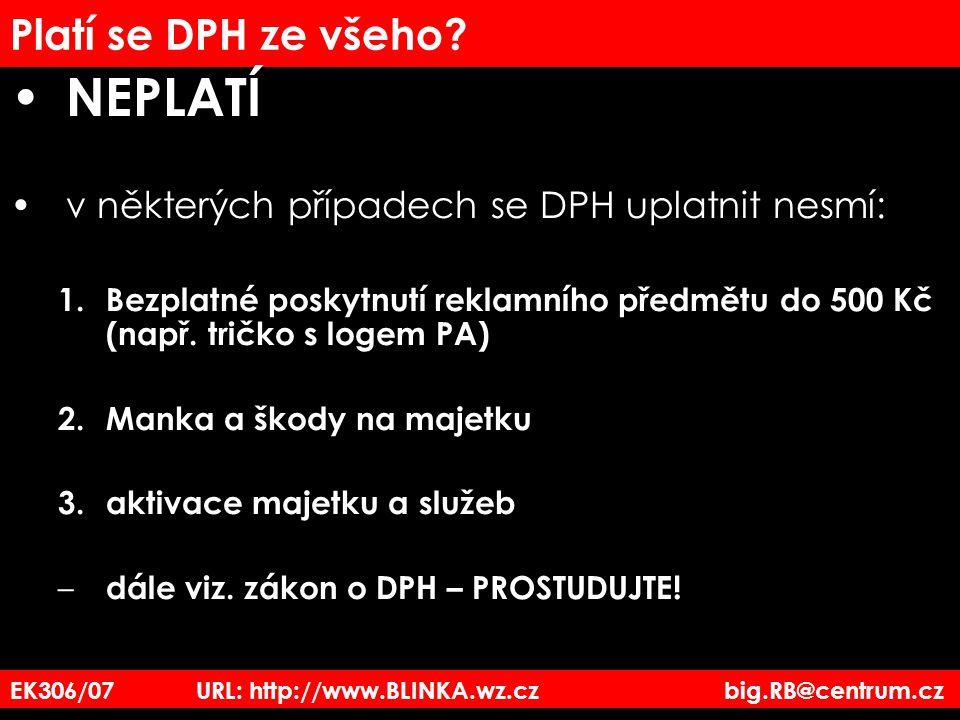 EK306/07 URL: http://www.BLINKA.wz.cz big.RB@centrum.cz Platí se DPH ze všeho? NEPLATÍ v některých případech se DPH uplatnit nesmí: 1.Bezplatné poskyt