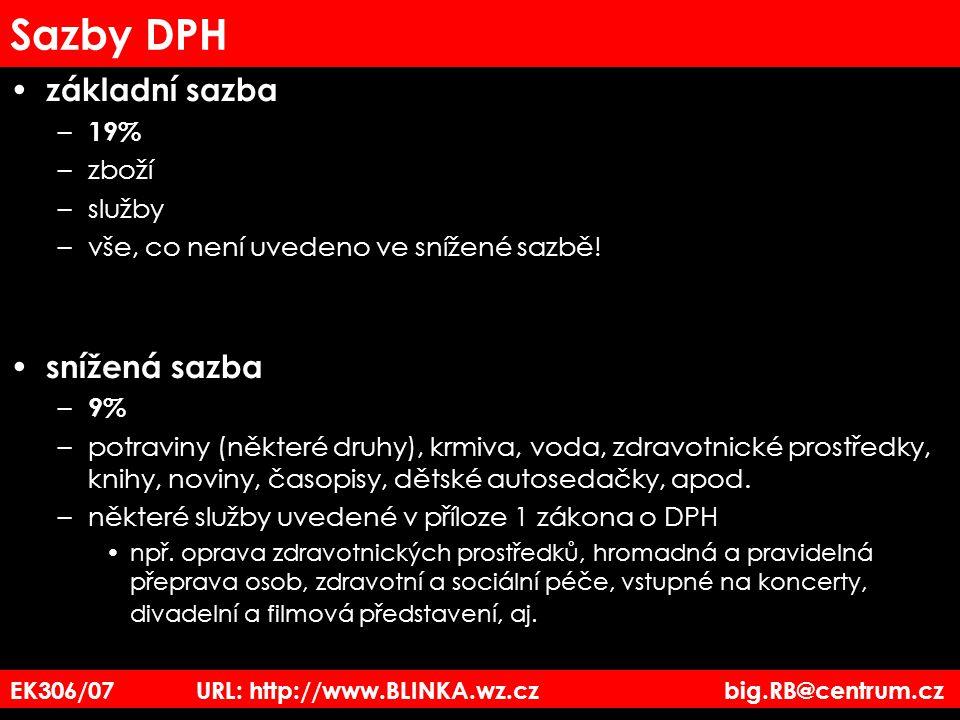 EK306/07 URL: http://www.BLINKA.wz.cz big.RB@centrum.cz Sazby DPH základní sazba – 19% –zboží –služby –vše, co není uvedeno ve snížené sazbě! snížená