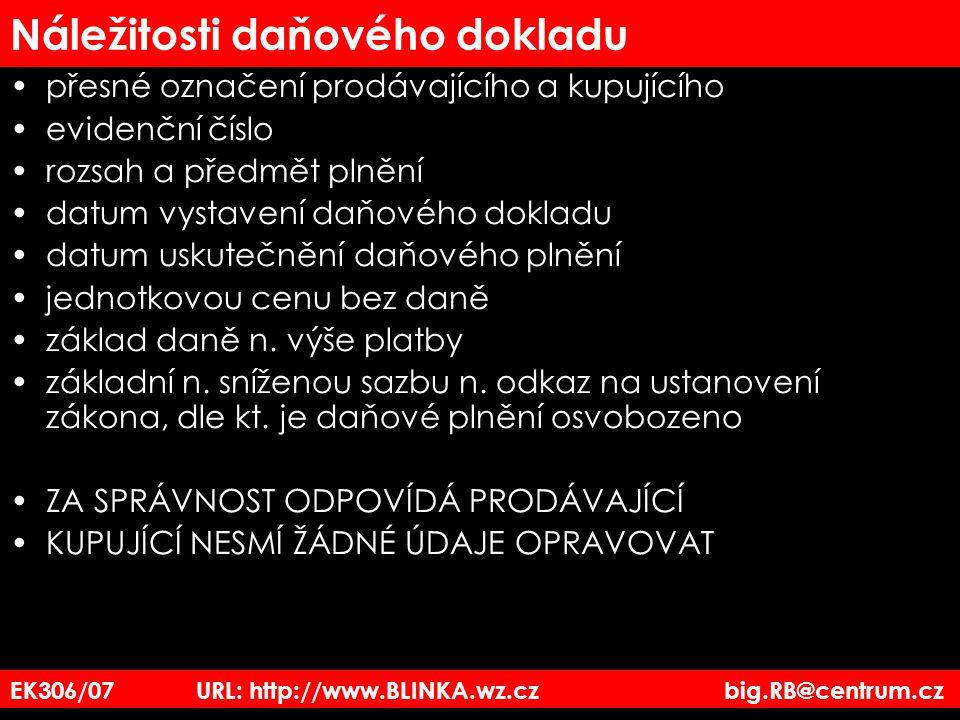 EK306/07 URL: http://www.BLINKA.wz.cz big.RB@centrum.cz Náležitosti daňového dokladu přesné označení prodávajícího a kupujícího evidenční číslo rozsah