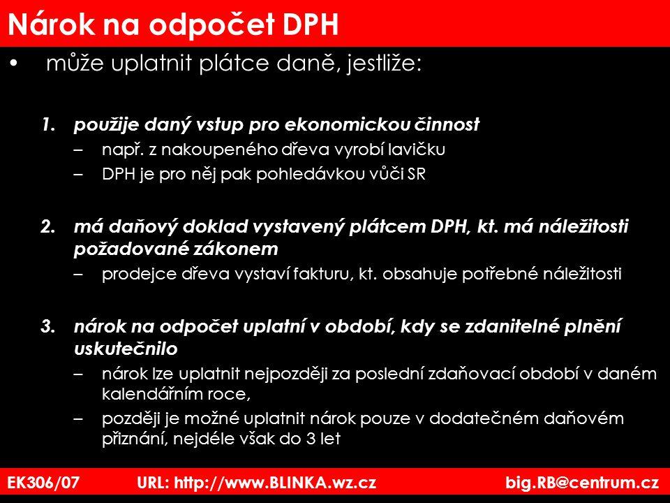 EK306/07 URL: http://www.BLINKA.wz.cz big.RB@centrum.cz Nárok na odpočet DPH může uplatnit plátce daně, jestliže: 1.použije daný vstup pro ekonomickou