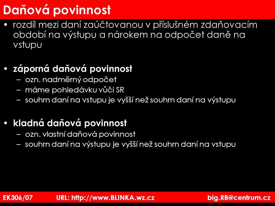 EK306/07 URL: http://www.BLINKA.wz.cz big.RB@centrum.cz Daňová povinnost rozdíl mezi daní zaúčtovanou v příslušném zdaňovacím období na výstupu a náro