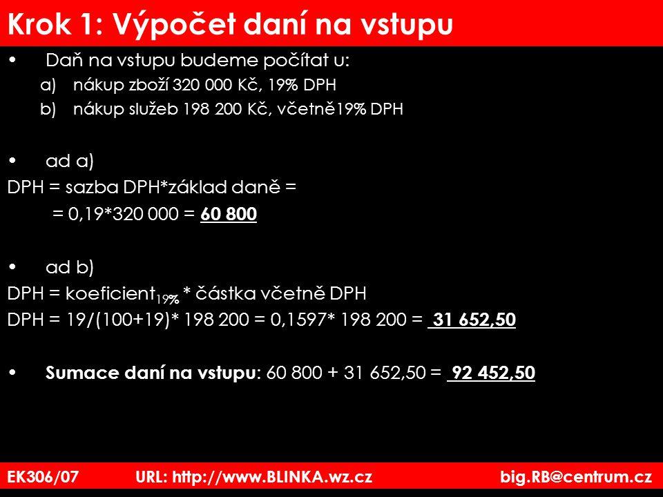 EK306/07 URL: http://www.BLINKA.wz.cz big.RB@centrum.cz Krok 1: Výpočet daní na vstupu Daň na vstupu budeme počítat u: a)nákup zboží 320 000 Kč, 19% D