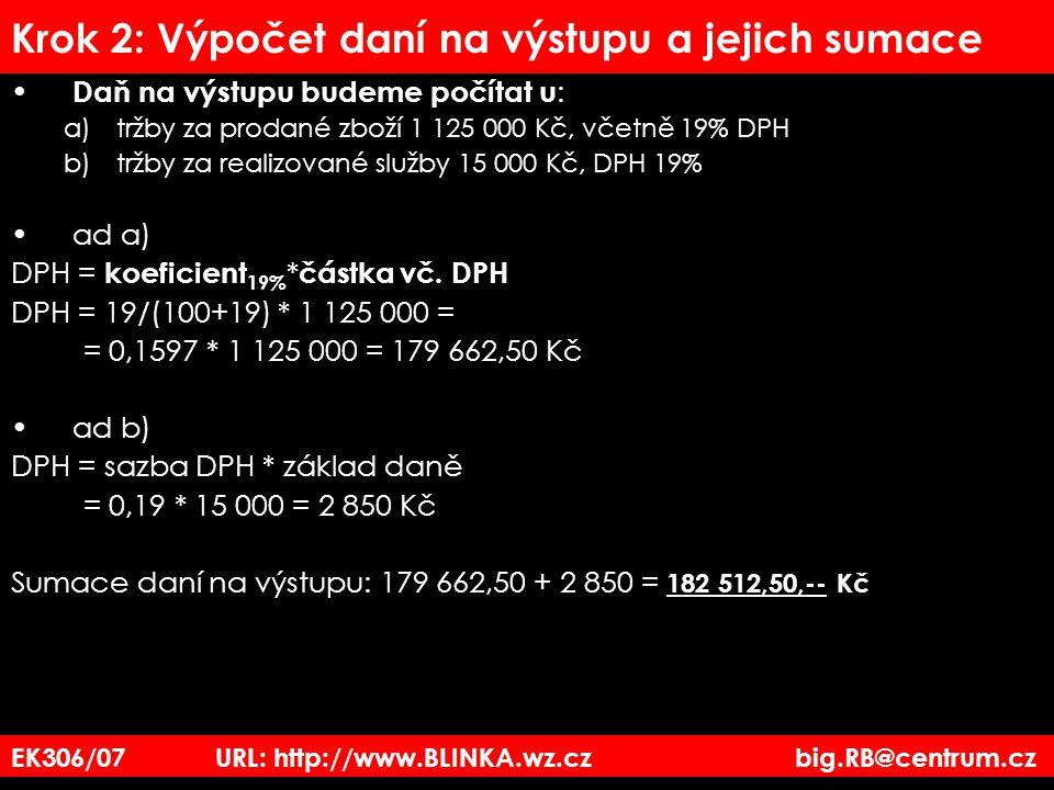 EK306/07 URL: http://www.BLINKA.wz.cz big.RB@centrum.cz Krok 2: Výpočet daní na výstupu a jejich sumace Daň na výstupu budeme počítat u : a)tržby za p