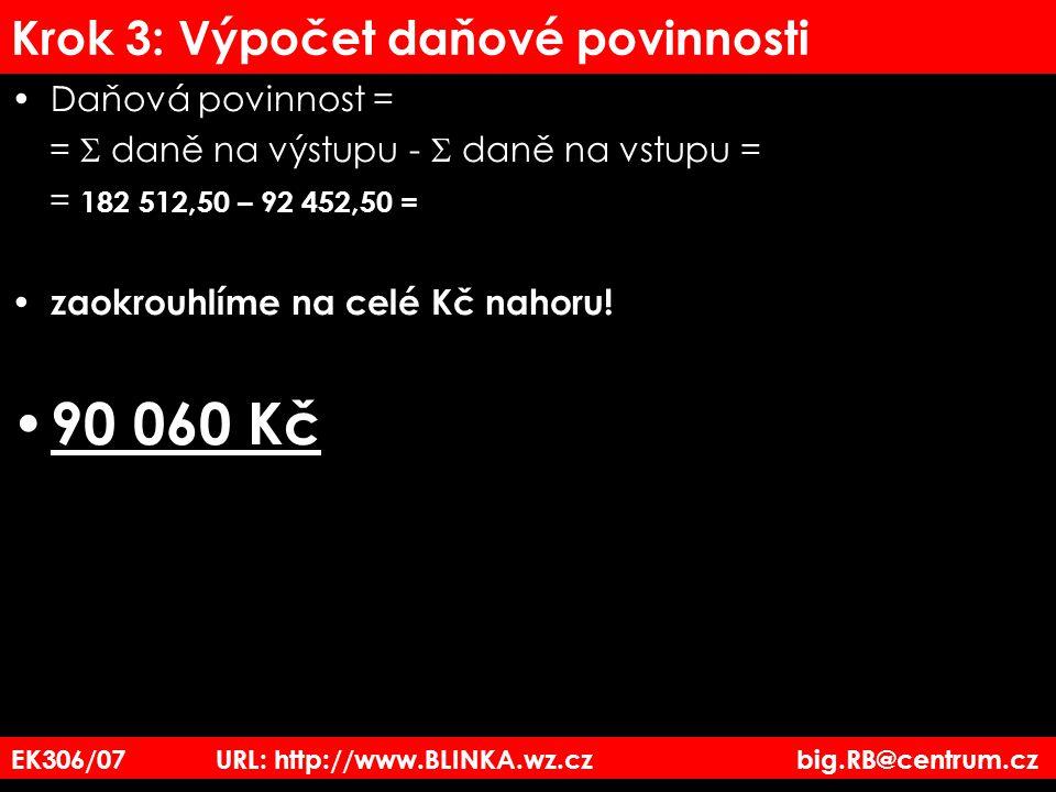 EK306/07 URL: http://www.BLINKA.wz.cz big.RB@centrum.cz Krok 3: Výpočet daňové povinnosti Daňová povinnost = =  daně na výstupu -  daně na vstupu =