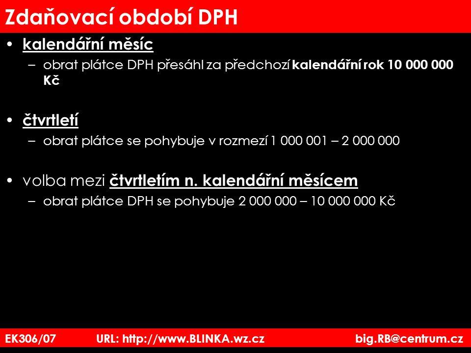EK306/07 URL: http://www.BLINKA.wz.cz big.RB@centrum.cz Zdaňovací období DPH kalendářní měsíc –obrat plátce DPH přesáhl za předchozí kalendářní rok 10