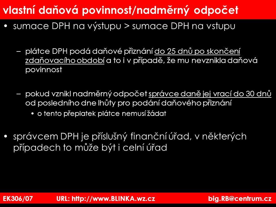 EK306/07 URL: http://www.BLINKA.wz.cz big.RB@centrum.cz vlastní daňová povinnost/nadměrný odpočet sumace DPH na výstupu > sumace DPH na vstupu –plátce