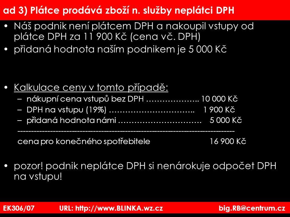 EK306/07 URL: http://www.BLINKA.wz.cz big.RB@centrum.cz ad 3) Plátce prodává zboží n. služby neplátci DPH Náš podnik není plátcem DPH a nakoupil vstup