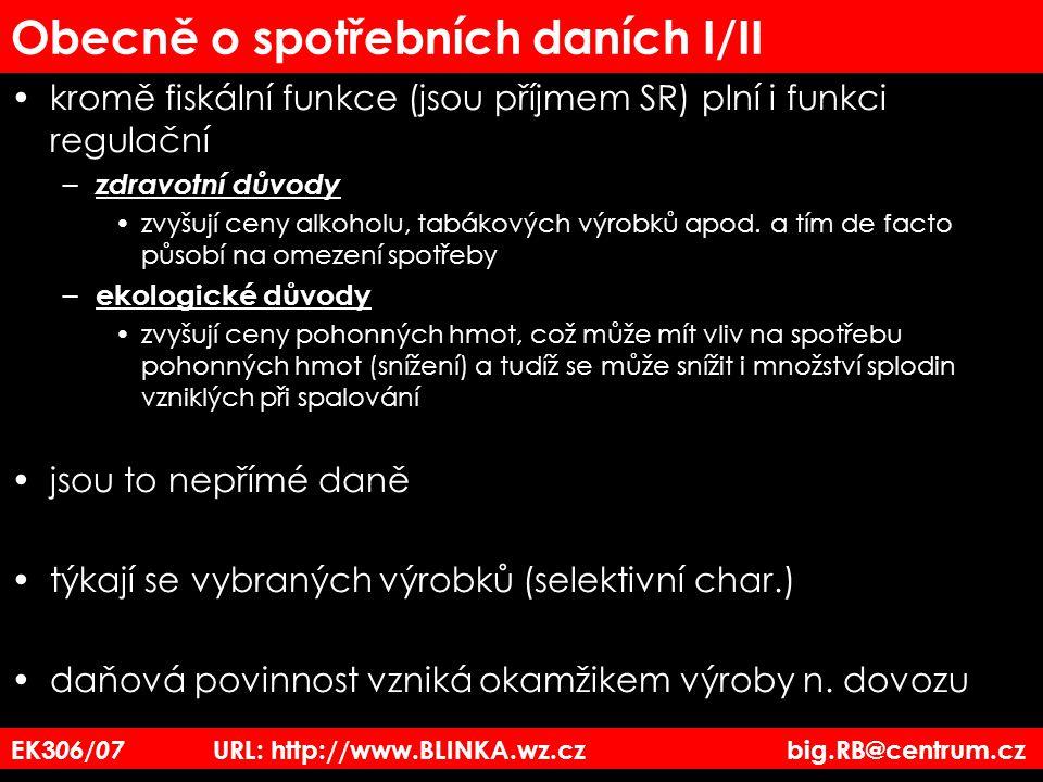 EK3 06/07 URL: http://www.BLINKA.wz.cz big.RB@centrum.cz Obecně o spotřebních daních I/II kromě fiskální funkce (jsou příjmem SR) plní i funkci regula
