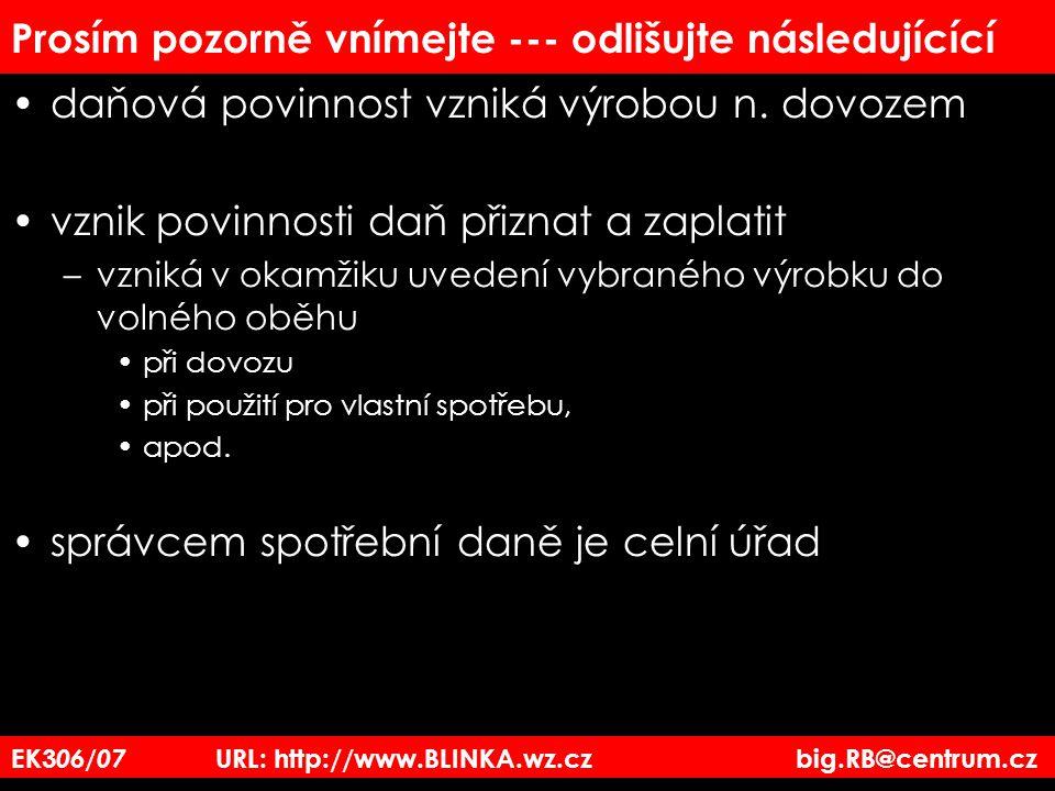 EK3 06/07 URL: http://www.BLINKA.wz.cz big.RB@centrum.cz Prosím pozorně vnímejte --- odlišujte následujícící daňová povinnost vzniká výrobou n. dovoze