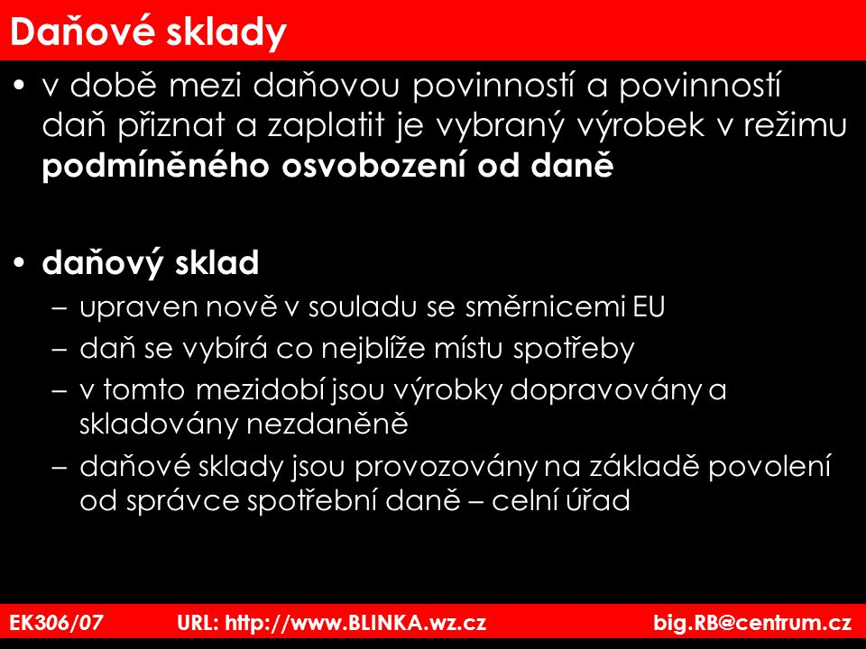EK3 06/07 URL: http://www.BLINKA.wz.cz big.RB@centrum.cz Daňové sklady v době mezi daňovou povinností a povinností daň přiznat a zaplatit je vybraný v