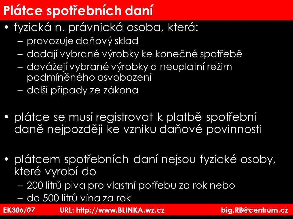 EK3 06/07 URL: http://www.BLINKA.wz.cz big.RB@centrum.cz Plátce spotřebních daní fyzická n. právnická osoba, která: –provozuje daňový sklad –dodají vy