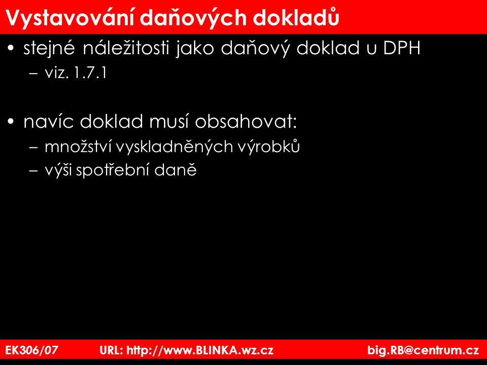 EK3 06/07 URL: http://www.BLINKA.wz.cz big.RB@centrum.cz Vystavování daňových dokladů stejné náležitosti jako daňový doklad u DPH –viz. 1.7.1 navíc do