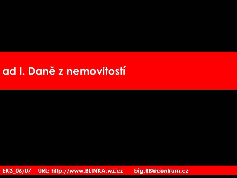 EK3_06/07 URL: http://www.BLINKA.wz.cz big.RB@centrum.cz ad I. Daně z nemovitostí
