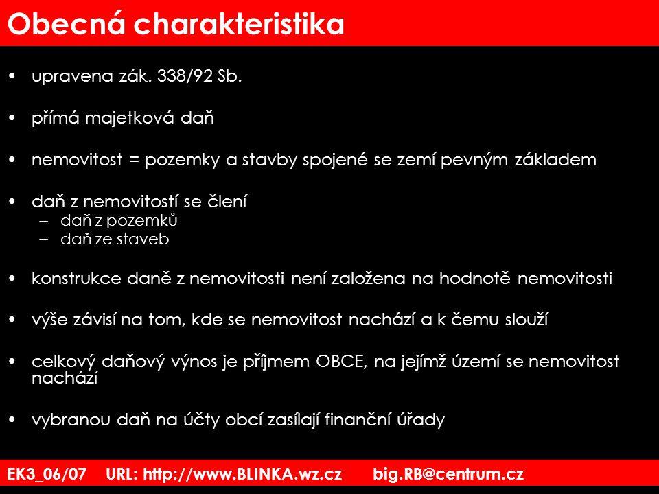 EK3_06/07 URL: http://www.BLINKA.wz.cz big.RB@centrum.cz Obecná charakteristika upravena zák. 338/92 Sb. přímá majetková daň nemovitost = pozemky a st