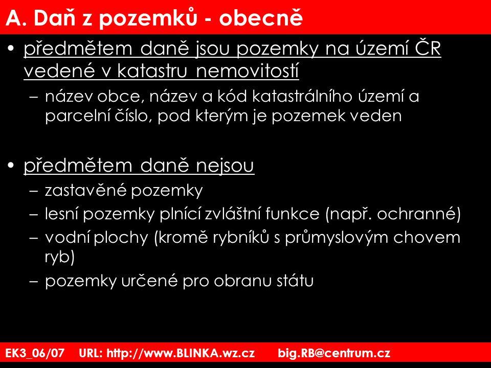 EK3_06/07 URL: http://www.BLINKA.wz.cz big.RB@centrum.cz A. Daň z pozemků - obecně předmětem daně jsou pozemky na území ČR vedené v katastru nemovitos