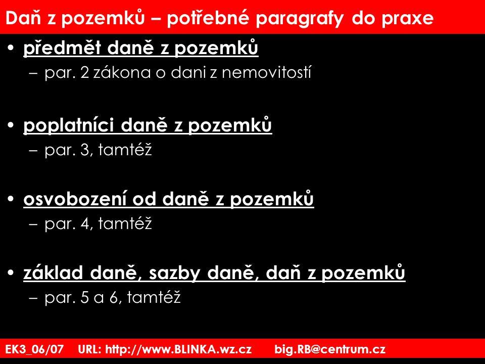 EK3_06/07 URL: http://www.BLINKA.wz.cz big.RB@centrum.cz Daň z pozemků – potřebné paragrafy do praxe předmět daně z pozemků –par. 2 zákona o dani z ne