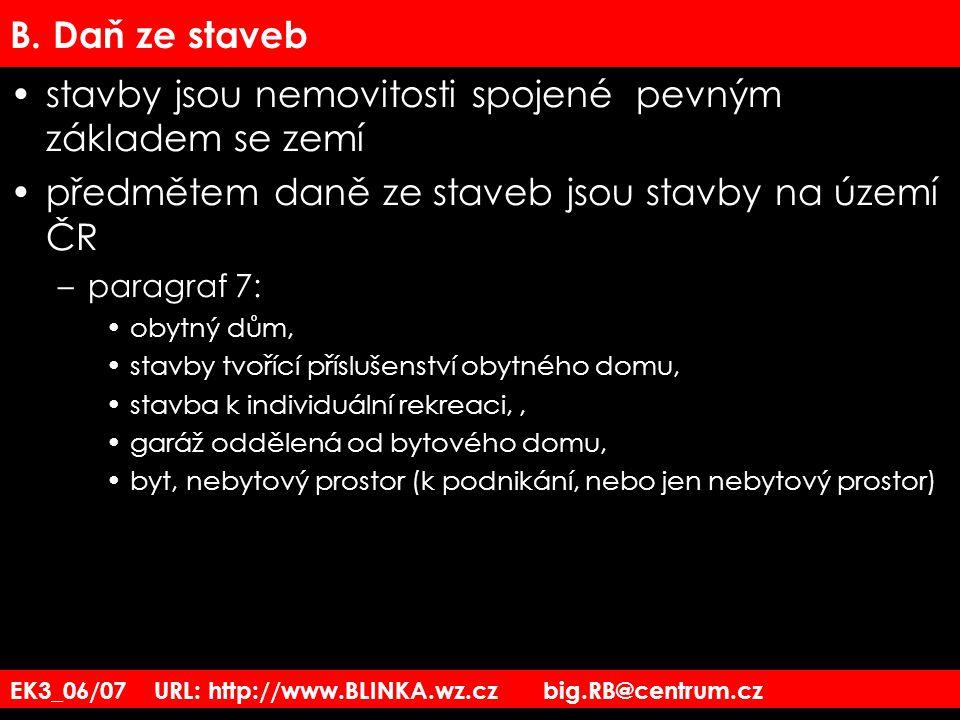 EK3_06/07 URL: http://www.BLINKA.wz.cz big.RB@centrum.cz B. Daň ze staveb stavby jsou nemovitosti spojené pevným základem se zemí předmětem daně ze st