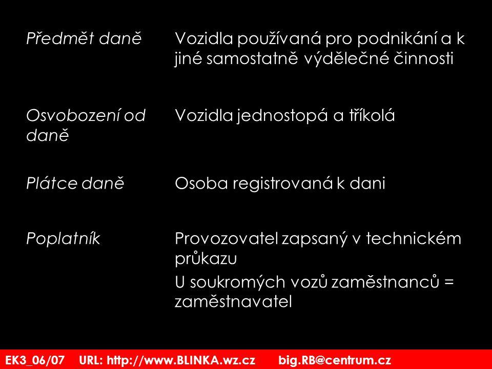 EK3_06/07 URL: http://www.BLINKA.wz.cz big.RB@centrum.cz Předmět daněVozidla používaná pro podnikání a k jiné samostatně výdělečné činnosti Osvobození