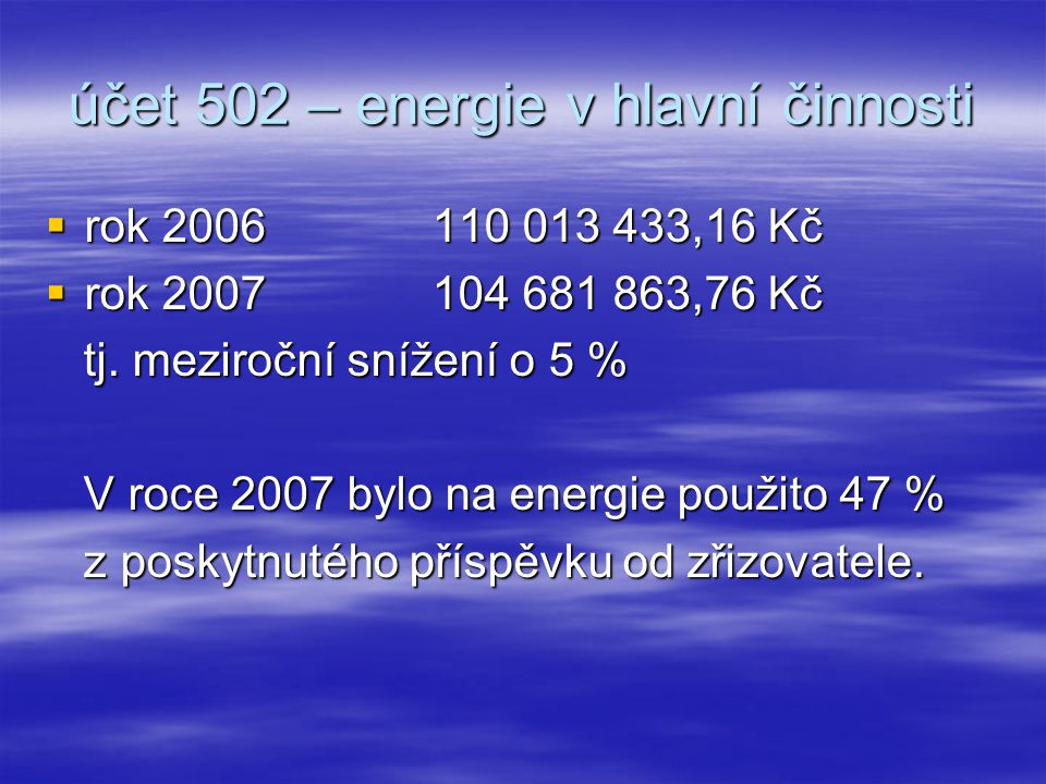 účet 502 – energie v hlavní činnosti  rok 2006 110 013 433,16 Kč  rok 2007 104 681 863,76 Kč tj.