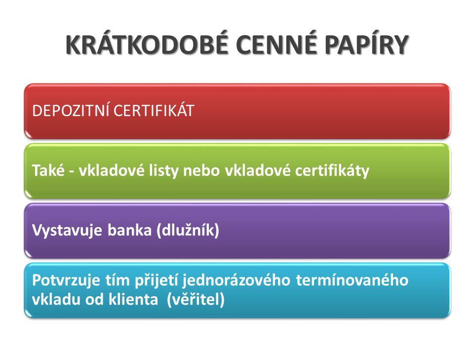 KRÁTKODOBÉ CENNÉ PAPÍRY DEPOZITNÍ CERTIFIKÁTTaké - vkladové listy nebo vkladové certifikátyVystavuje banka (dlužník) Potvrzuje tím přijetí jednorázového termínovaného vkladu od klienta (věřitel)