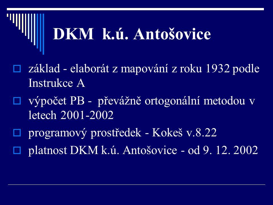 DKM k.ú. Antošovice  základ - elaborát z mapování z roku 1932 podle Instrukce A  výpočet PB - převážně ortogonální metodou v letech 2001-2002  prog