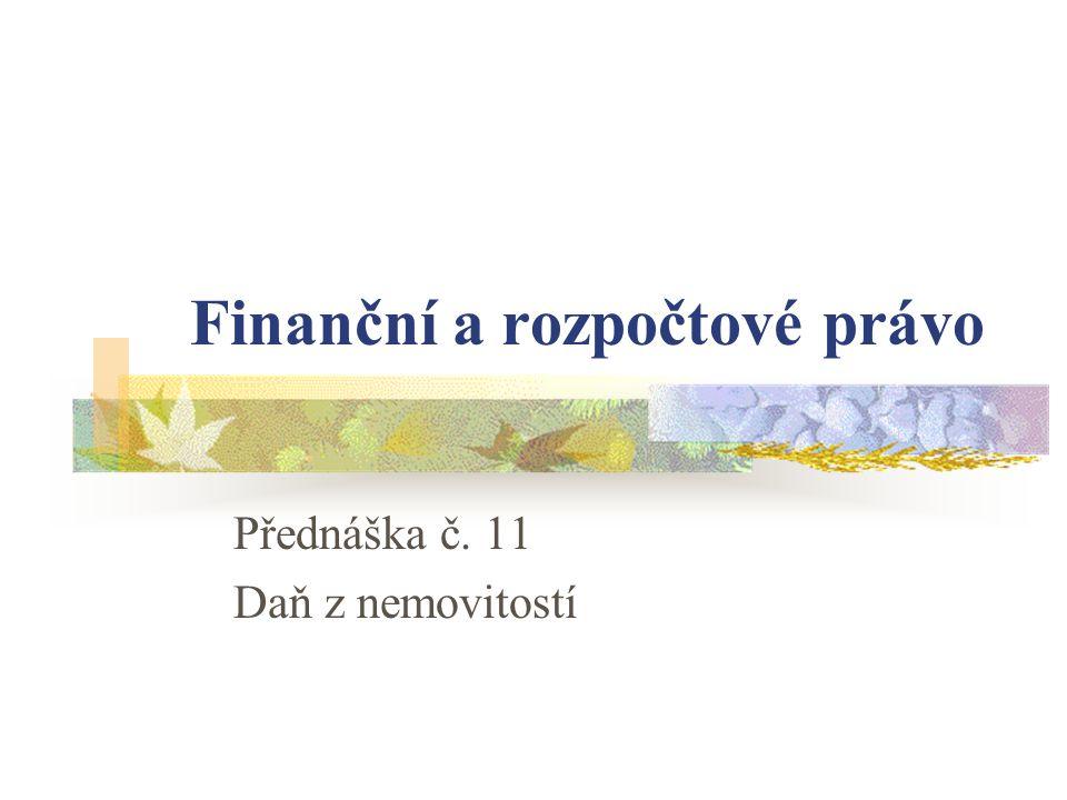 Finanční a rozpočtové právo Přednáška č. 11 Daň z nemovitostí
