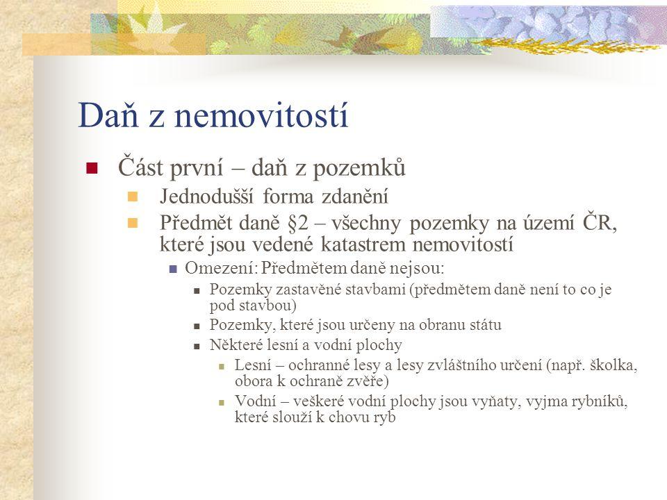Daň z nemovitostí Část první – daň z pozemků Jednodušší forma zdanění Předmět daně §2 – všechny pozemky na území ČR, které jsou vedené katastrem nemov