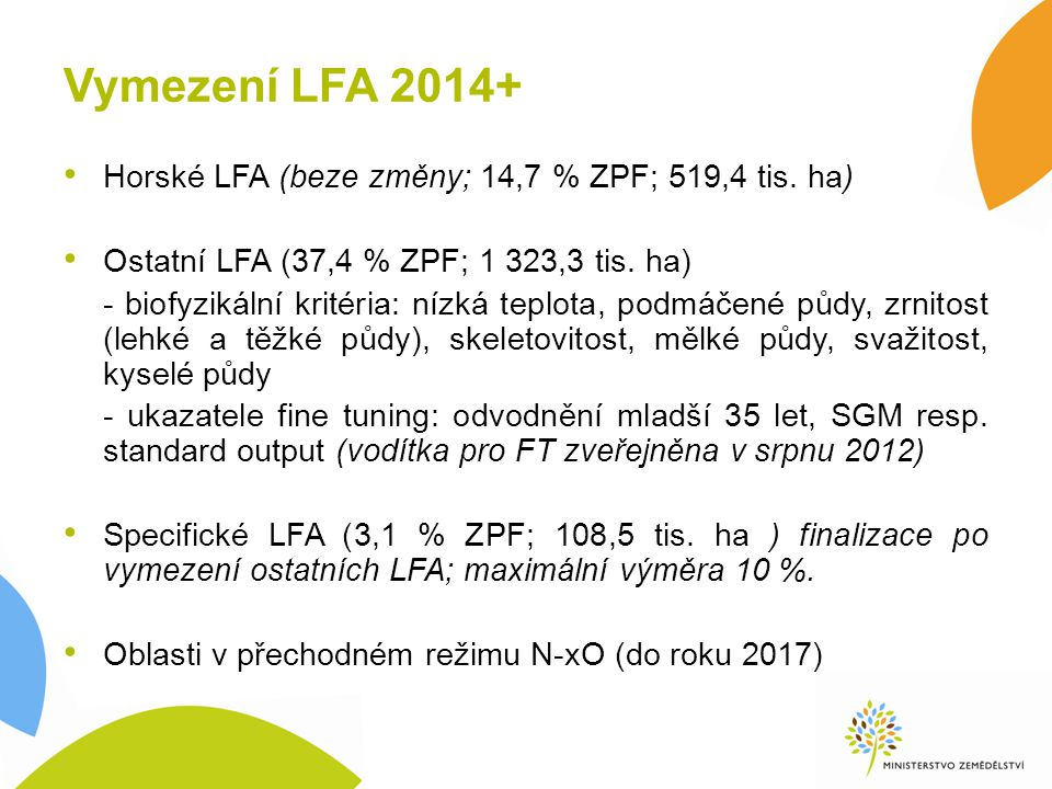 Vymezení LFA 2014+ Horské LFA (beze změny; 14,7 % ZPF; 519,4 tis. ha) Ostatní LFA (37,4 % ZPF; 1 323,3 tis. ha) - biofyzikální kritéria: nízká teplota