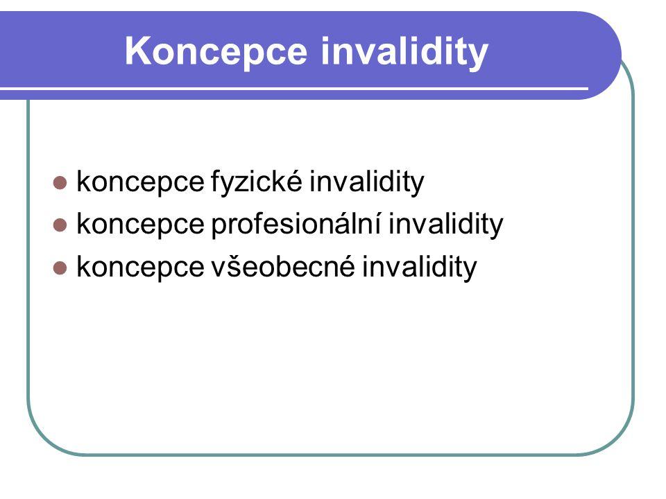 Koncepce invalidity koncepce fyzické invalidity koncepce profesionální invalidity koncepce všeobecné invalidity