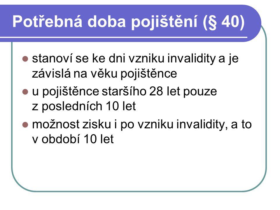 Potřebná doba pojištění (§ 40) stanoví se ke dni vzniku invalidity a je závislá na věku pojištěnce u pojištěnce staršího 28 let pouze z posledních 10