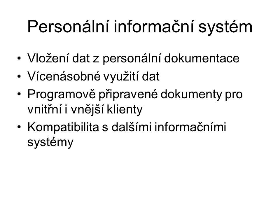 Personální informační systém Vložení dat z personální dokumentace Vícenásobné využití dat Programově připravené dokumenty pro vnitřní i vnější klienty
