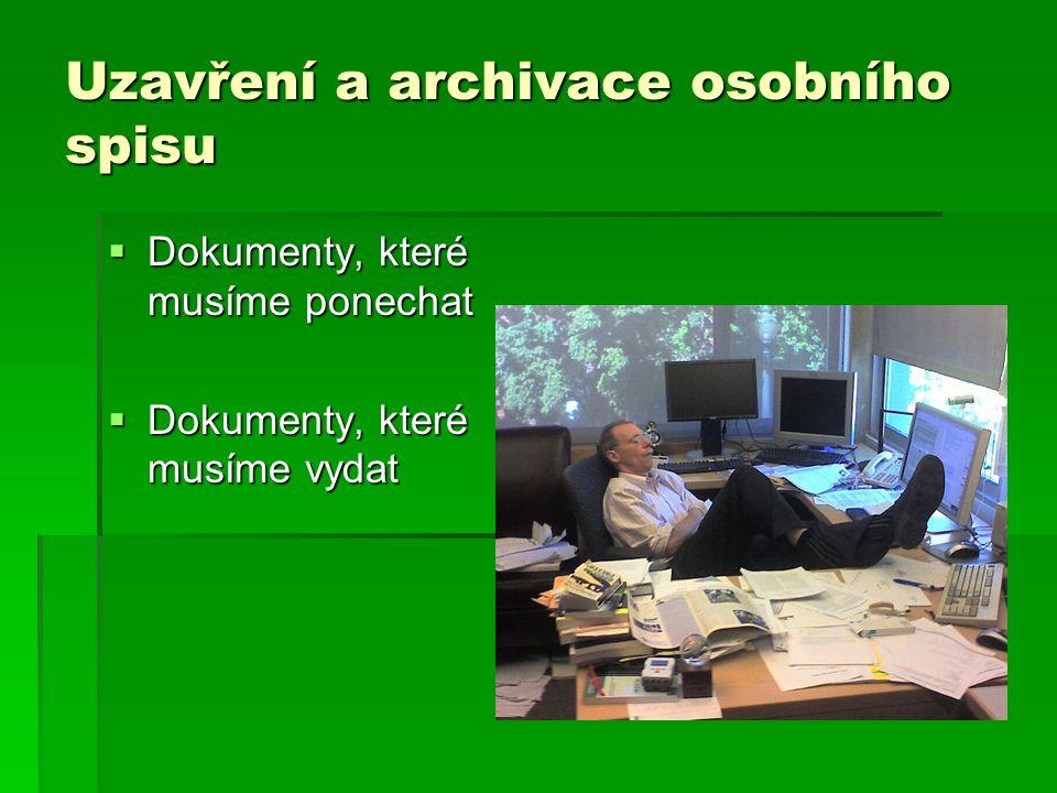 Uzavření a archivace osobního spisu  Dokumenty, které musíme ponechat  Dokumenty, které musíme vydat