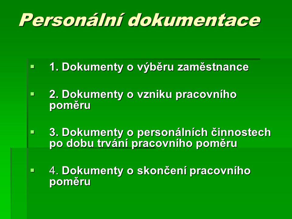 Personální dokumentace  1. Dokumenty o výběru zaměstnance  2. Dokumenty o vzniku pracovního poměru  3. Dokumenty o personálních činnostech po dobu