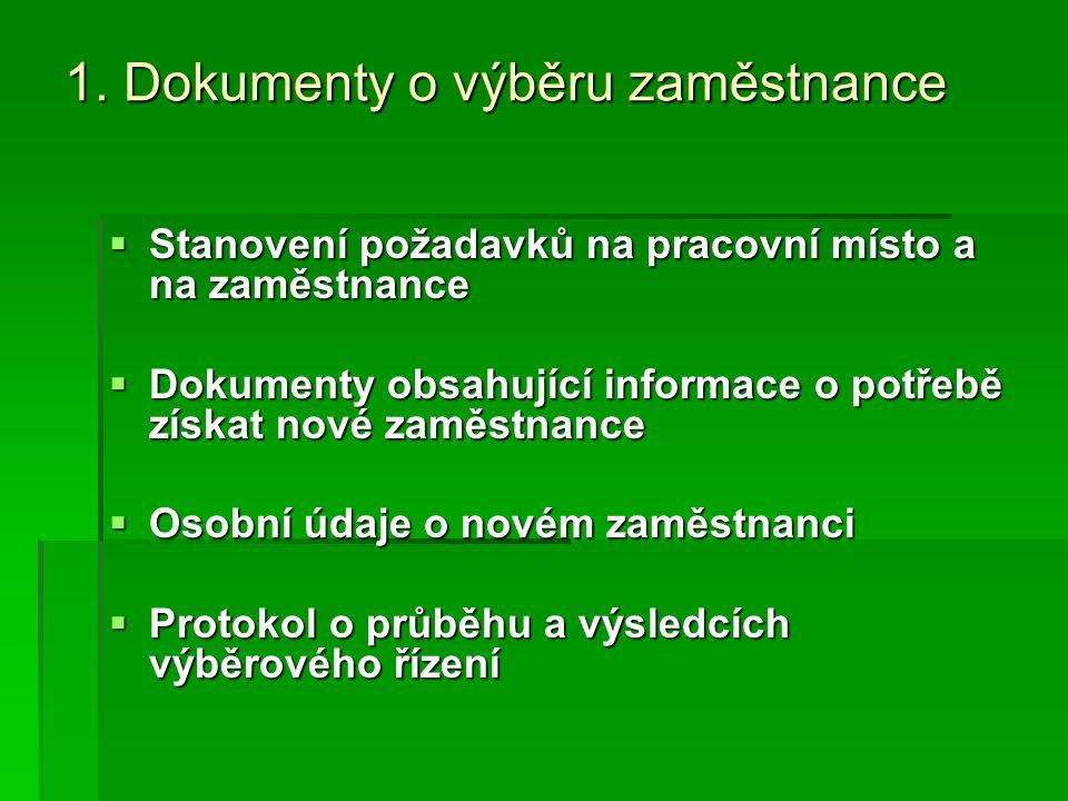 1. Dokumenty o výběru zaměstnance  Stanovení požadavků na pracovní místo a na zaměstnance  Dokumenty obsahující informace o potřebě získat nové zamě