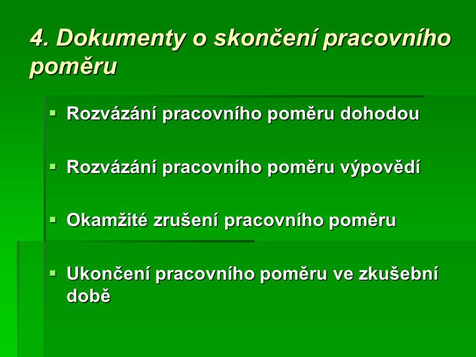 4. Dokumenty o skončení pracovního poměru  Rozvázání pracovního poměru dohodou  Rozvázání pracovního poměru výpovědí  Okamžité zrušení pracovního p