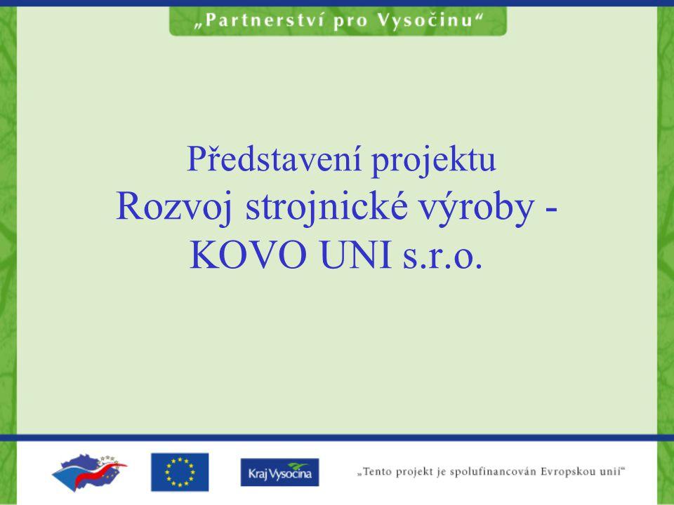 Představení projektu Rozvoj strojnické výroby - KOVO UNI s.r.o.