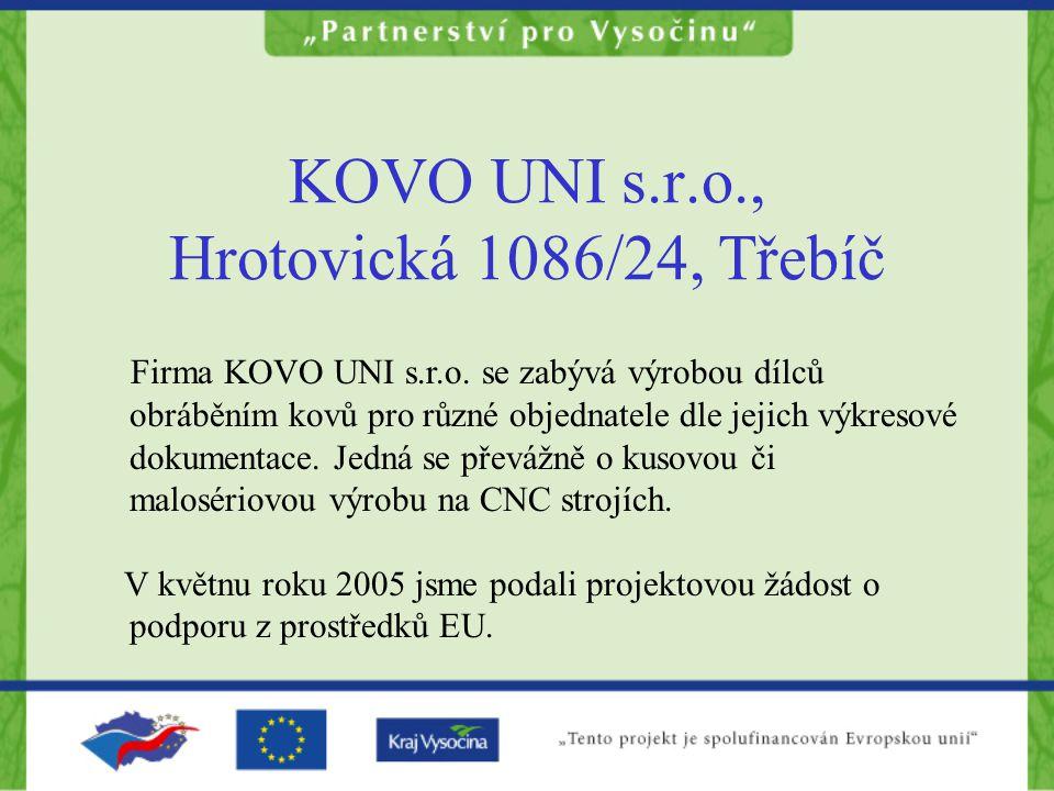 KOVO UNI s.r.o., Hrotovická 1086/24, Třebíč Firma KOVO UNI s.r.o. se zabývá výrobou dílců obráběním kovů pro různé objednatele dle jejich výkresové do