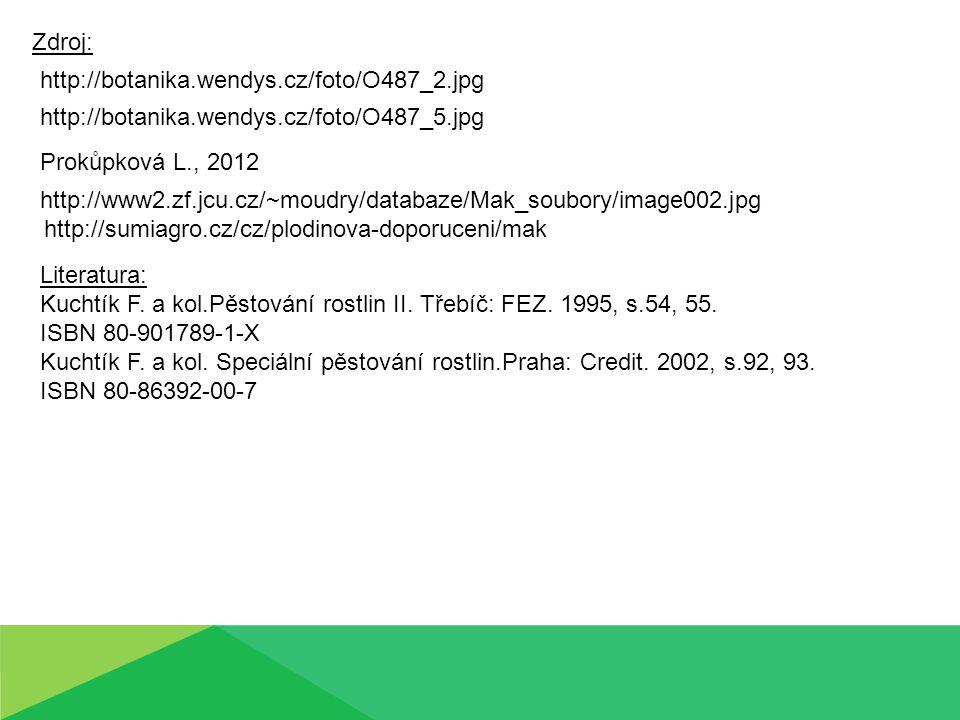 http://botanika.wendys.cz/foto/O487_5.jpg http://botanika.wendys.cz/foto/O487_2.jpg http://www2.zf.jcu.cz/~moudry/databaze/Mak_soubory/image002.jpg Zdroj: Literatura: Kuchtík F.