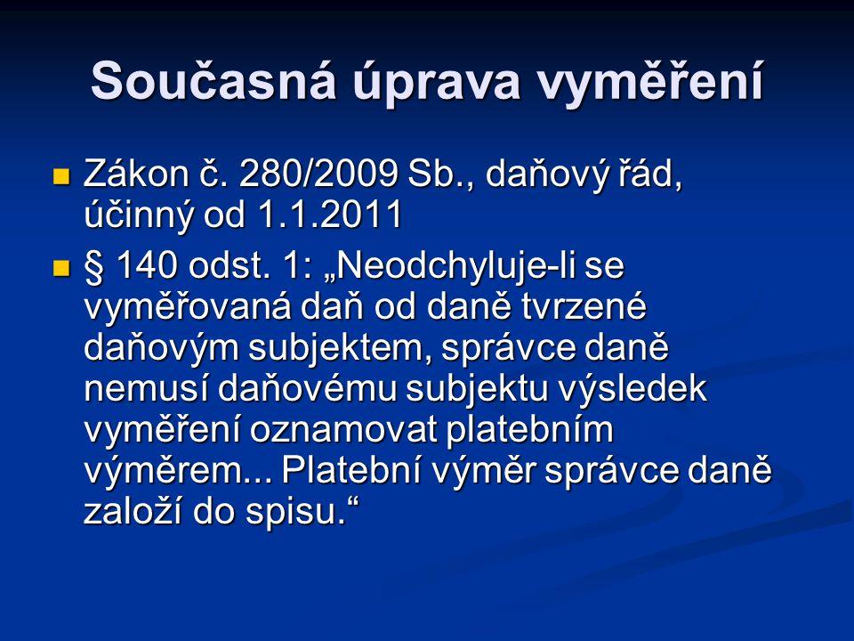 Současná úprava vyměření Zákon č. 280/2009 Sb., daňový řád, účinný od 1.1.2011 Zákon č.