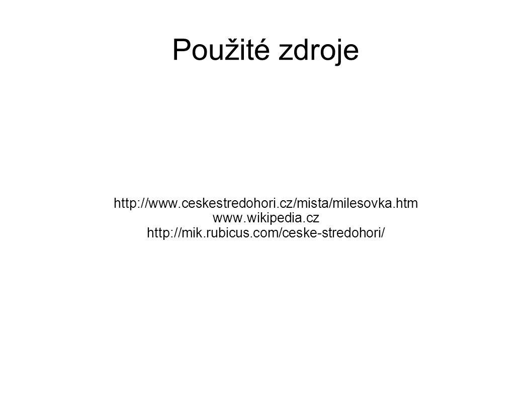 Použité zdroje http://www.ceskestredohori.cz/mista/milesovka.htm www.wikipedia.cz http://mik.rubicus.com/ceske-stredohori/