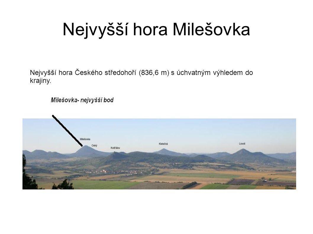 Nejvyšší hora Milešovka Nejvyšší hora Českého středohoří (836,6 m) s úchvatným výhledem do krajiny.