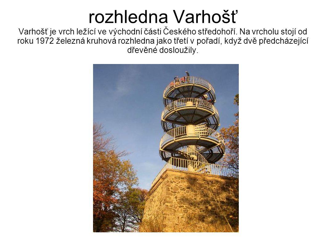 rozhledna Varhošť Varhošť je vrch ležící ve východní části Českého středohoří. Na vrcholu stojí od roku 1972 železná kruhová rozhledna jako třetí v po
