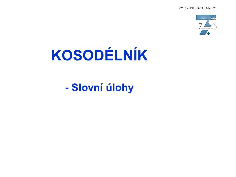 VY_42_INOVACE_M28.20 KOSODÉLNÍK - Slovní úlohy