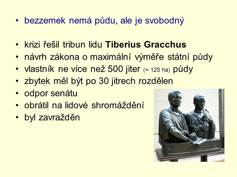 bezzemek nemá půdu, ale je svobodný krizi řešil tribun lidu Tiberius Gracchus návrh zákona o maximální výměře státní půdy vlastník ne více než 500 jit